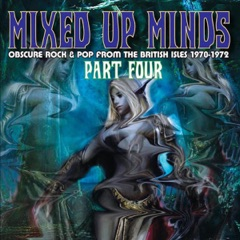 Mixed Up Minds, Pt. 4: Obscure Rock & Pop from the British Isles 1970-1972