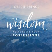Wisdom to Possess Your Possessions - Joseph Prince - Joseph Prince