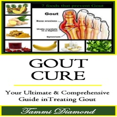 Gout Cure: Your Ultimate and Comprehensive Guide in Treating Gout (Unabridged)