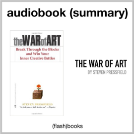 The War of Art: Break Through the Blocks and Win Your Inner Creative Battles by Steven Pressfield: Book Summary (Unabridged) audiobook