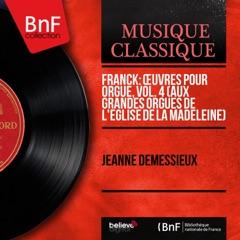 Franck: Œuvres pour orgue, vol. 4 (Aux grandes orgues de l'église de la Madeleine) [Mono Version]