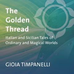 The Golden Thread: Italian and Sicilian Tales of Ordinary and Magical Worlds