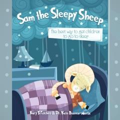 Sam the Sleepy Sheep: The Best Way to Get Children to Go to Sleep (Unabridged)