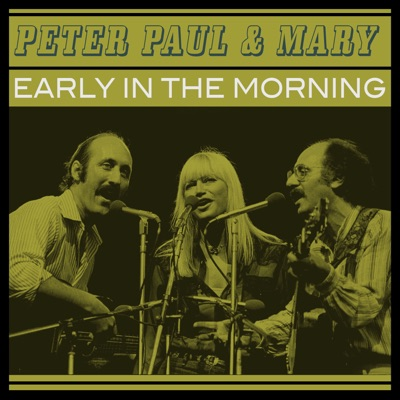 Early in the Morning - Peter Paul and Mary