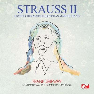 Strauss: Egyptischer Marsch (Egyptian March), Op. 335 [Remastered] - Single - Royal Philharmonic Orchestra