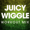 Juicy Wiggle (Workout Mix) - Power Music Workout