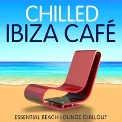 Chilled Ibiza Café - Essential Beach Lounge Chillout