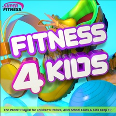 Fitness 4 Kids - The Perfect Playlist for Children's Parties, After School Clubs & Kids Keep Fit