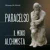 Paracelso: Il medico alchimista - Simona De Nicola