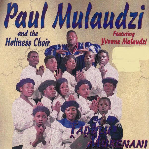 Tadulu Murenani (feat  Yvonne Mulaudzi) by Paul Mulaudzi & the Holiness  Choir