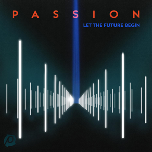 Passion - Passion: Let the Future Begin (Deluxe Edition)