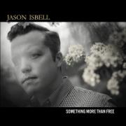 Something More Than Free - Jason Isbell - Jason Isbell