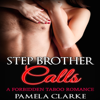 Pamela Clarke - Stepbrother Calls: A Forbidden Taboo Romance (Unabridged)  artwork