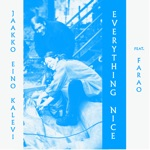 Jaakko Eino Kalevi - Everything Nice (feat. Farao)