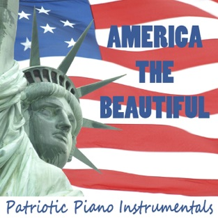 America the Beautiful: Patriotic Piano Instrumentals – Patriotic Players
