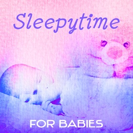 Sleepytime For Babies Relaxing Songs For The Very Young Baby Lullaby Music Soothing Sounds For Deep Sleeping Natural Sleep Aid