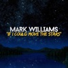 If I Could (Move the Stars) - Single, Mark Williams