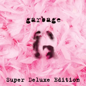 Garbage (20th Anniversary Super Deluxe Edition) [Remastered]