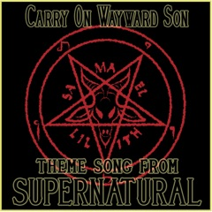 """Carry on Wayward Son (Theme Song from """"Supernatural"""")"""
