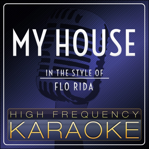 My house karaoke version in the style of flo rida for Instrumental house music