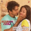 Ankhon Mein Basa Lunga From Bezubaan Ishq Single