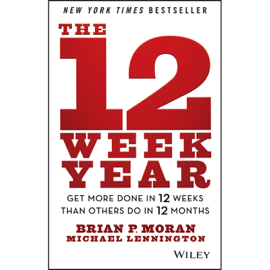 The 12 Week Year: Get More Done in 12 Weeks Than Others Do in 12 Months (Unabridged) audiobook