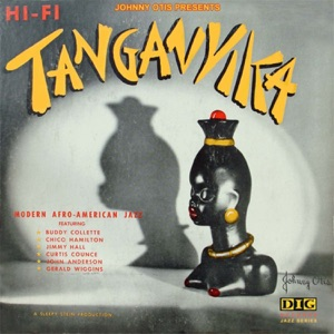 Johnny Otis Presents Tanganyika (feat. Chico Hamilton, Jimmy Hall, Curtis Counce, John Anderson & Gerald Wiggins)
