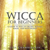 Wicca for Beginners: A Guide to Wiccan Beliefs, Rituals, Magic, And Witchcraft (Unabridged) - Lisa Chamberlain