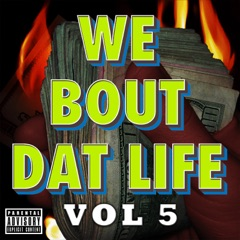 We Bout Dat Life, Vol. 5