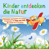 Kinder entdecken die Natur [feat. Tetje Mierendorf, Isabella Huber, Juliane Huber & Sebastian Huber] - Peter Huber
