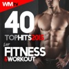 40 Top Hits 2015 For Fitness & Workout (Unmixed Compilation for Fitness & Workout 124 - 160 BPM, Step, Aerobic, Cardio, HIIT)