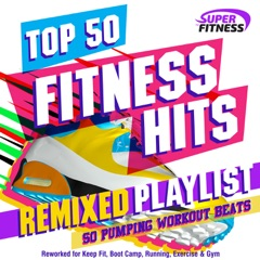 Top 50 Fitness Hits Remixed Playlist - 50 Pumping Workout Beats - Reworked for Keep Fit, Boot Camp, Running, Exercise & Gym