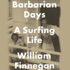 William Finnegan - Barbarian Days: A Surfing Life (Unabridged) artwork