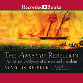 The Amistad Rebellion: An Atlantic Odyssey of Slavery and Freedom (Unabridged) audiobook