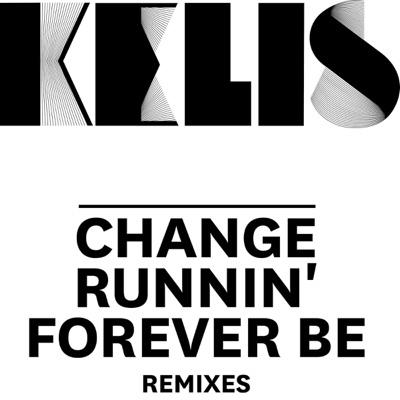 Change / Runnin' / Forever Be - Remixes - EP - Kelis