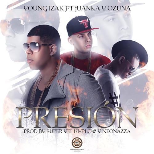 Young Izak - Presión (feat. Juanka & Ozuna) - Single