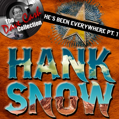 The Dave Cash Collection: He's Been Everywhere, Pt. 1 - Hank Snow