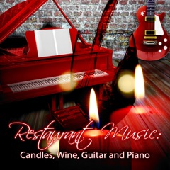 Restaurant Music: Candles, Wine, Guitar and Piano - Acoustic Guitar Music, Romantic Mood Music for Restaurants and Cafes, Dinner Party Music, Evening for Two, Gentle Piano Sounds