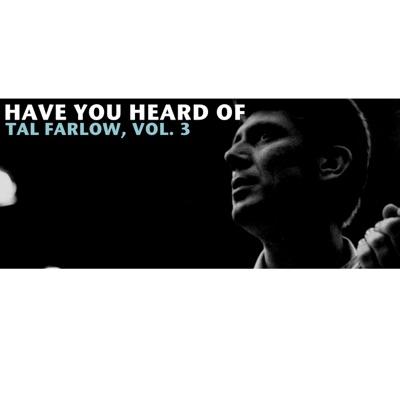 Have You Heard of Tal Farlow, Vol. 3 - Tal Farlow