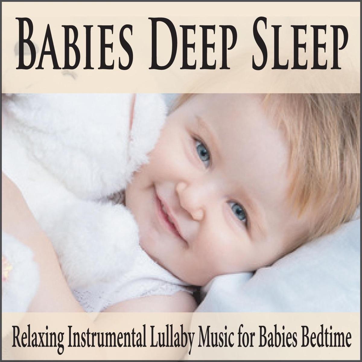 Babies Deep Sleep: Relaxing Instrumental Lullaby Music for
