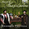 Music for the House of a Gentleman - Ensemble Trictilla & Lucia Sciannimanico