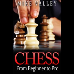 Chess: From Beginner to Pro (Unabridged)