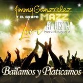 Jimmy Gonzalez y Grupo Mazz - Bailamos y Platicamos
