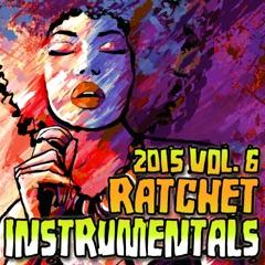Ratchet Instrumentals 2015, Vol. 6 (Karaoke Instrumental)