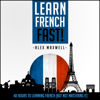Alex Maxwell - French: Learn French Fast! 48 Hours to Learning French (Unabridged)  artwork