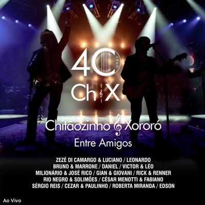 "40 Anos ""Entre Amigos"" (Ao Vivo) - Chitaozinho & Xororo"