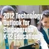2012 Technology Outlook for Singaporean K-12 Education