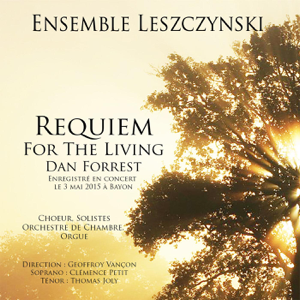 Ensemble Leszczynski, Geoffroy Vançon, Clémence Petit & Thomas Joly - Dan Forrest: Requiem for the Living