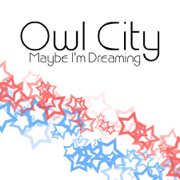 Maybe I'm Dreaming - Owl City - Owl City