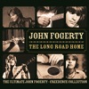 The Long Road Home: The Ultimate John Fogerty / Creedence Collection